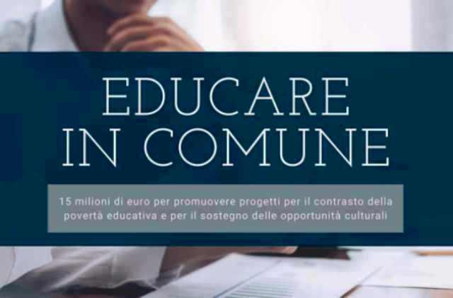 """""""EDUCARE IN COMUNE """"-AVVISO PUBBLICO DI MANIFESTAZIONE DI INTERESSE PER L' ACQUISIZIONE DI PROPOSTE PROGETTUALI PER IL CONTRASTO DELLA POVERTA' EDUCATIVA E IL SOSTEGNO DELLE OPPORTUNITÀ CULTURALI E EDUCATIVE DI PERSONE MINORENNI"""